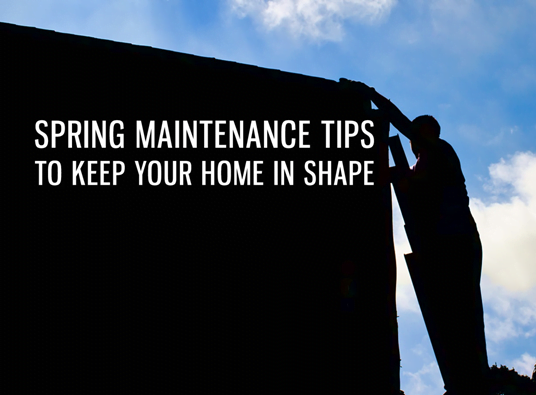 Spring Maintenance Tips to Keep Your Home in Shape